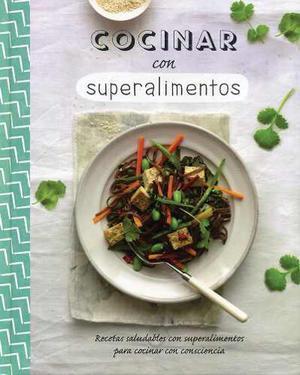 Cocinar Con Superalimentos - Varios Autores
