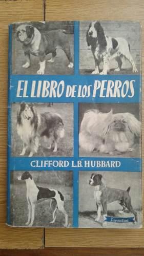 El Libro De Los Perros. Clifford Hubbard. 116 Ilustraciones.