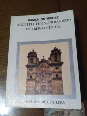 Arquitectura Y Urbanismo En Iberoamérica. Ramón Gutierrez.