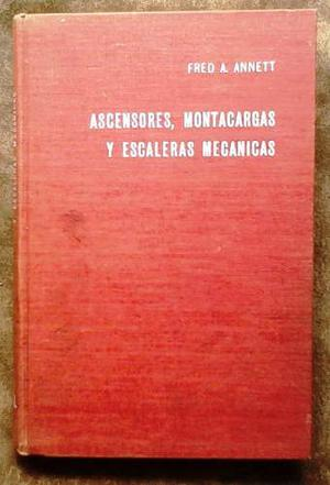 Ascensores, Montacargas Y Escaleras Mecanicas - F. Annett