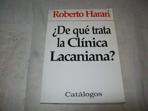 De Qué Trata La Clínica Lacaniana · Roberto Harari