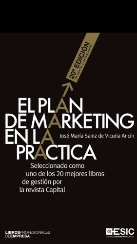 El Plan De Marketing En La Práctica. 20a Edición Ancin