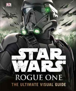 Star Wars Rogue One - The Ultimate Visual Guide - Dk Penguin