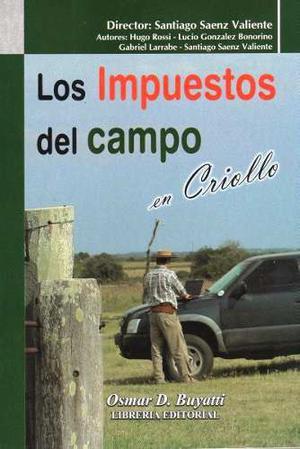 Los Impuestos Del Campo En Criollo Saenz Valiente Buyatti