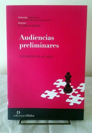 Alliaud, Alejandra - Audiencias Preliminares Al Juicio Oral