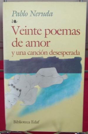Veinte Poemas De Amor Y Una Cancion Desesperada. Neruda