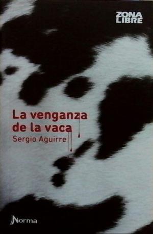 La venganza de la vaca, de Sergui Aguirre, Ed. Norma.