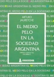 Medio Pelo En La Sociedad Argentina Arturo Jauretche Digital