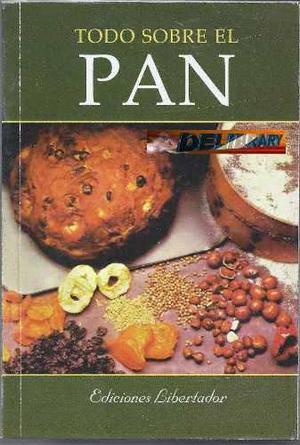 Todo Sobre El Pan. Libro De Cocina, De Ediciones Libertador.