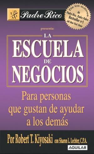 La Escuela De Negocios, Robert Kiyosaki, editorial Aguilar.