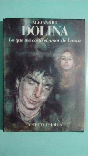 Lo que me costó el amor de Laura. Alejandro Dolina