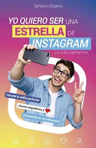Libro Yo Quiero Ser Una Estrella De Instagram De Ignacio Esa